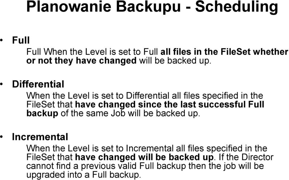 Differential When the Level is set to Differential all files specified in the FileSet that have changed since the last successful Full