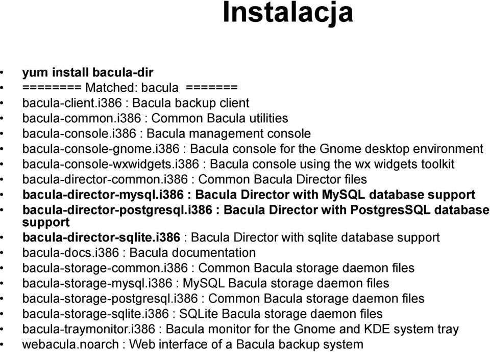 i386 : Bacula console using the wx widgets toolkit bacula-director-common.i386 : Common Bacula Director files bacula-director-mysql.