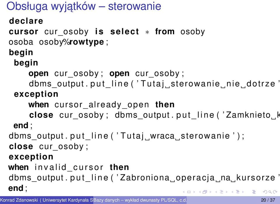 p u t _ l i n e ( T u t a j sterowanie nie dotrze exception when cursor_already_open then close  p u t _ l i n e ( Zamknieto k end ;