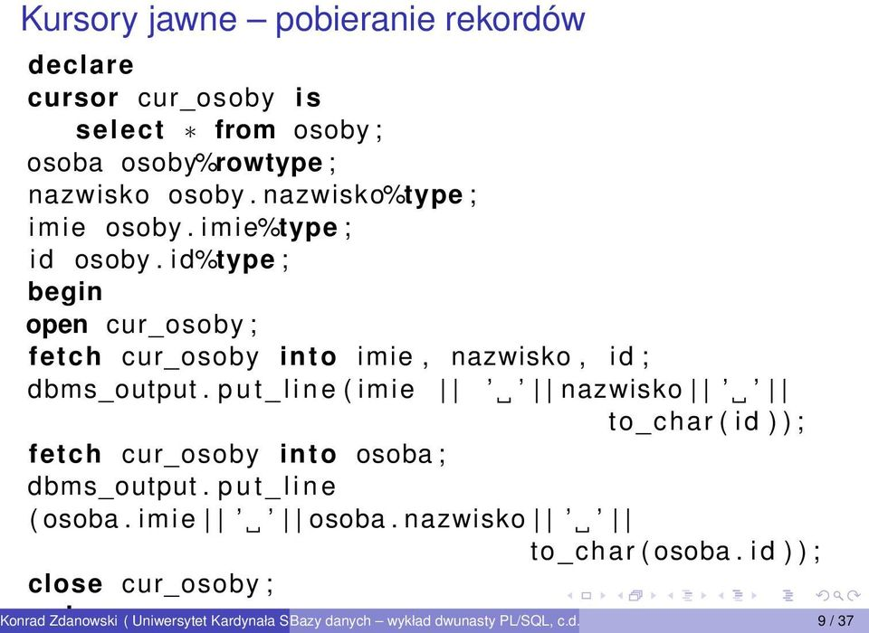 p u t _ l i n e ( imie nazwisko to_char ( i d ) ) ; fetch cur_osoby into osoba ; dbms_output. p u t _ l i n e ( osoba. imie osoba.