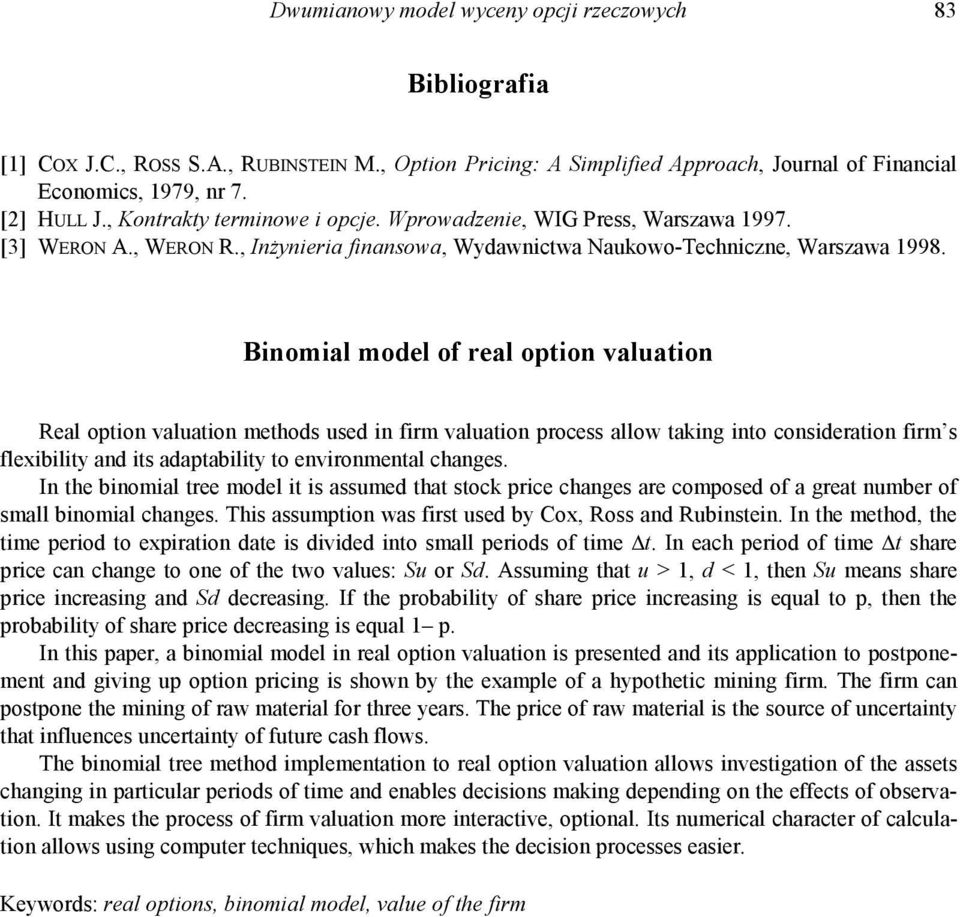Binomial model of real option valuation Real option valuation methods used in firm valuation process allow taking into consideration firm s flexibility and its adaptability to environmental changes.
