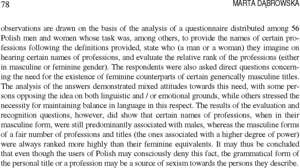 The respondents were also asked direct questions concerning the need for the existence of feminine counterparts of certain generically masculine titles.
