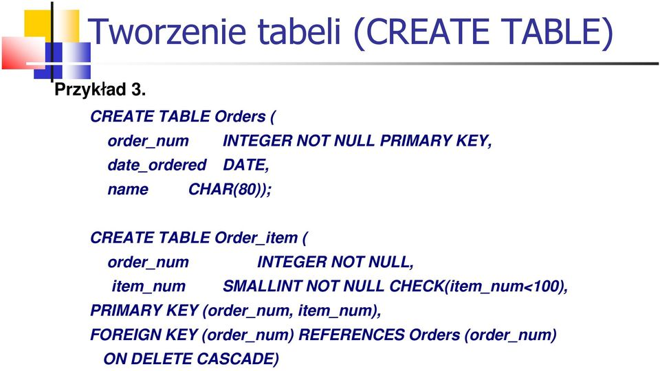 CHAR(80)); CREATE TABLE Order_item ( order_num INTEGER NOT NULL, item_num SMALLINT NOT