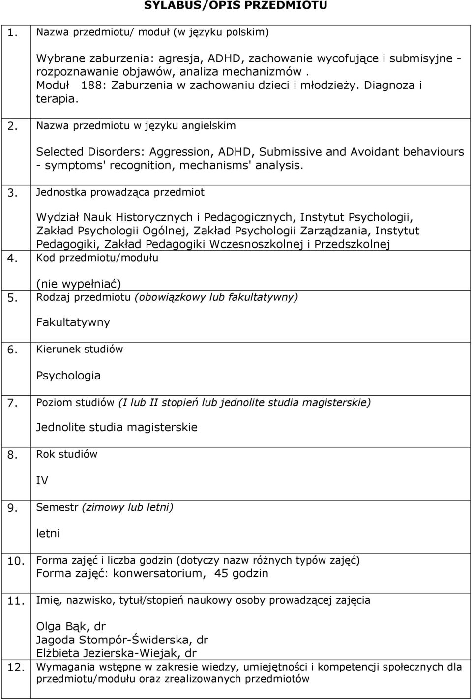 Nazwa przedmiotu w języku angielskim Selected Disorders: Aggression, ADHD, Submissive and Avoidant behaviours - symptoms' recognition, mechanisms' analysis. 3.