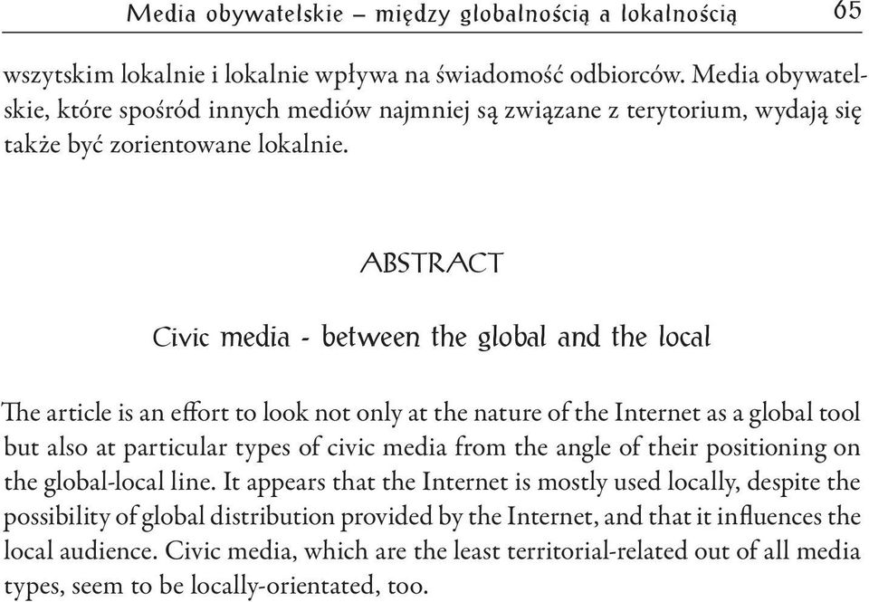 ABSTRACT Civic media - between the global and the local The article is an effort to look not only at the nature of the Internet as a global tool but also at particular types of civic media from