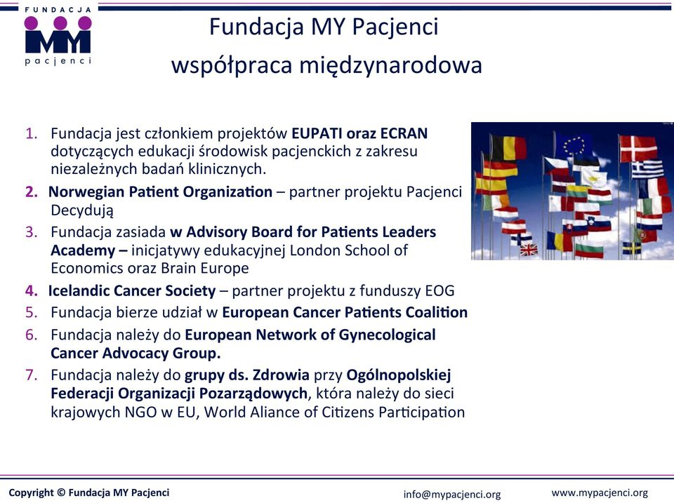 Fundacja zasiada w Advisory Board for Paaents Leaders Academy inicjatywy edukacyjnej London School of Economics oraz Brain Europe 4.