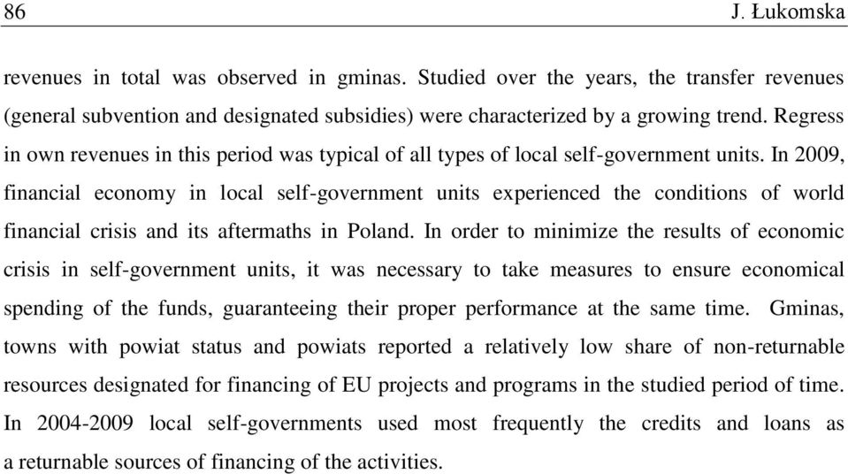 In 2009, financial economy in local self-government units experienced the conditions of world financial crisis and its aftermaths in Poland.