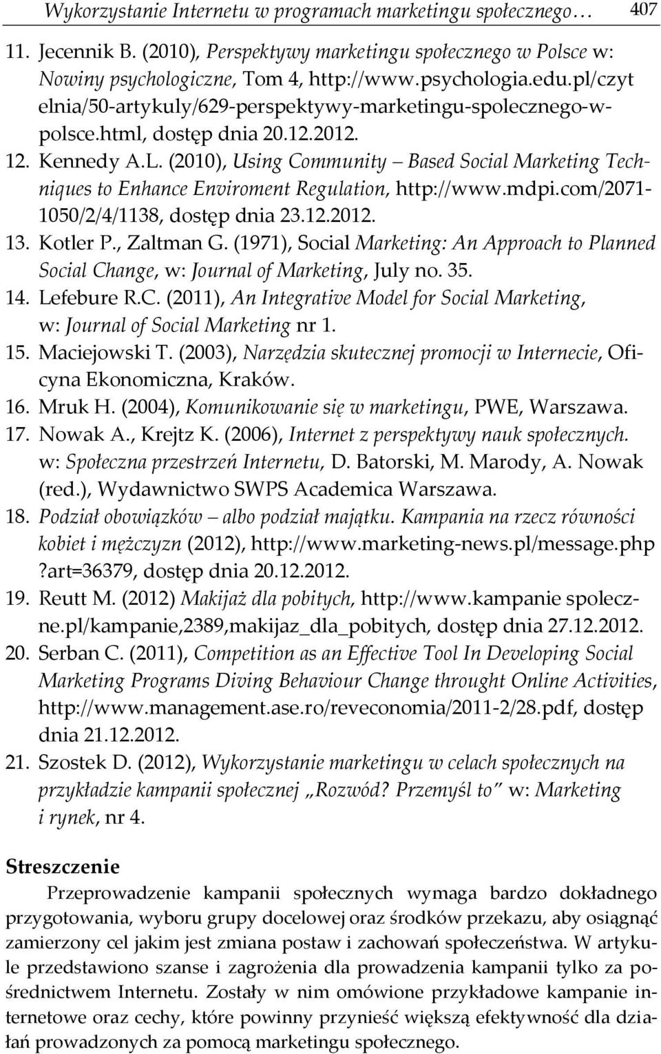 (2010), Using Community Based Social Marketing Techniques to Enhance Enviroment Regulation, http://www.mdpi.com/2071-1050/2/4/1138, dostęp dnia 23.12.2012. 13. Kotler P., Zaltman G.