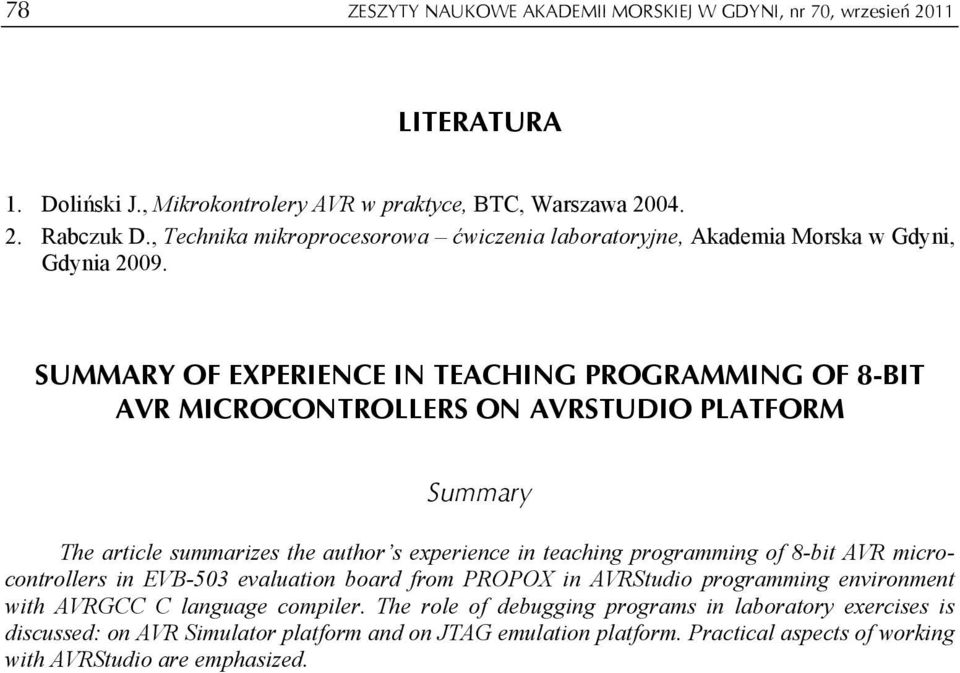 SUMMARY OF EXPERIENCE IN TEACHING PROGRAMMING OF 8-BIT AVR MICROCONTROLLERS ON AVRSTUDIO PLATFORM Summary The article summarizes the author s experience in teaching programming of 8-bit