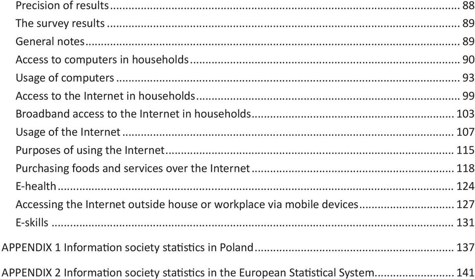 .. 107 Purposes of using the Internet... 115 Purchasing foods and services over the Internet... 118 E-health.