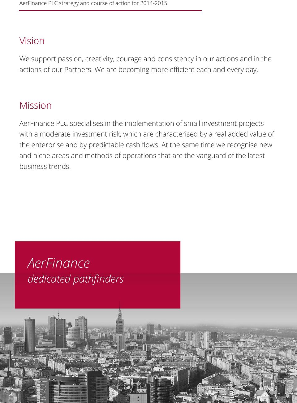 Mission AerFinance PLC specialises in the implementation of small investment projects with a moderate investment risk, which are characterised by a