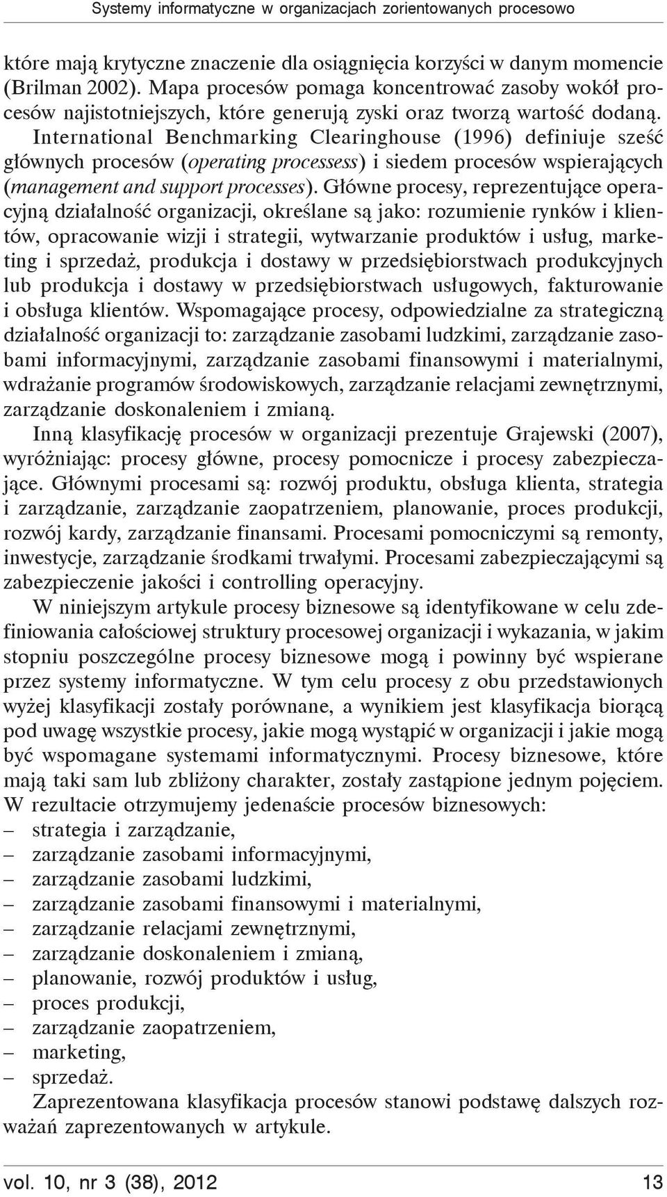 International Benchmarking Clearinghouse (1996) definiuje sze g ównych procesów (operating processess) i siedem procesów wspieraj cych (management and support processes).