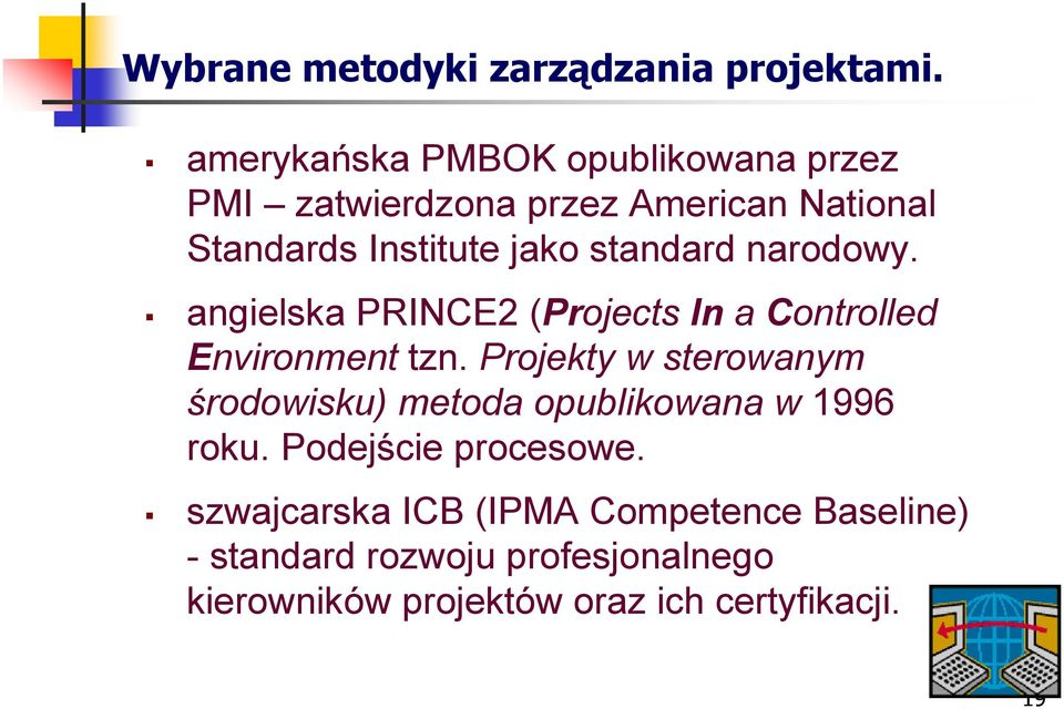 standard narodowy. angielska PRINCE2 (Projects In a Controlled Environment tzn.