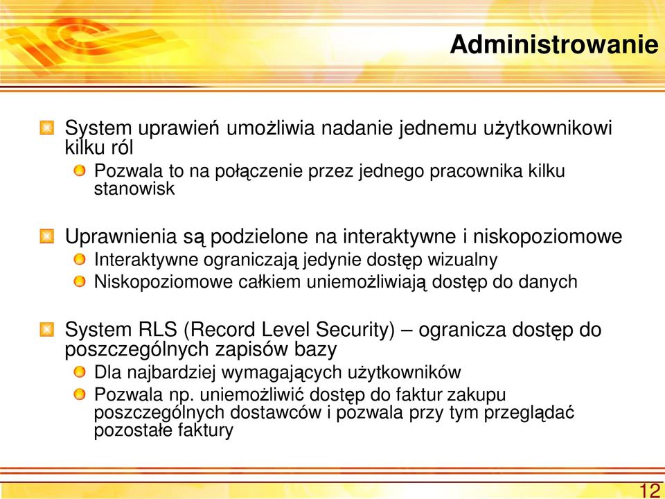 uniemo liwiaj dost p do danych System RLS (Record Level Security) ogranicza dost p do poszczególnych zapisów bazy Dla najbardziej wymagaj