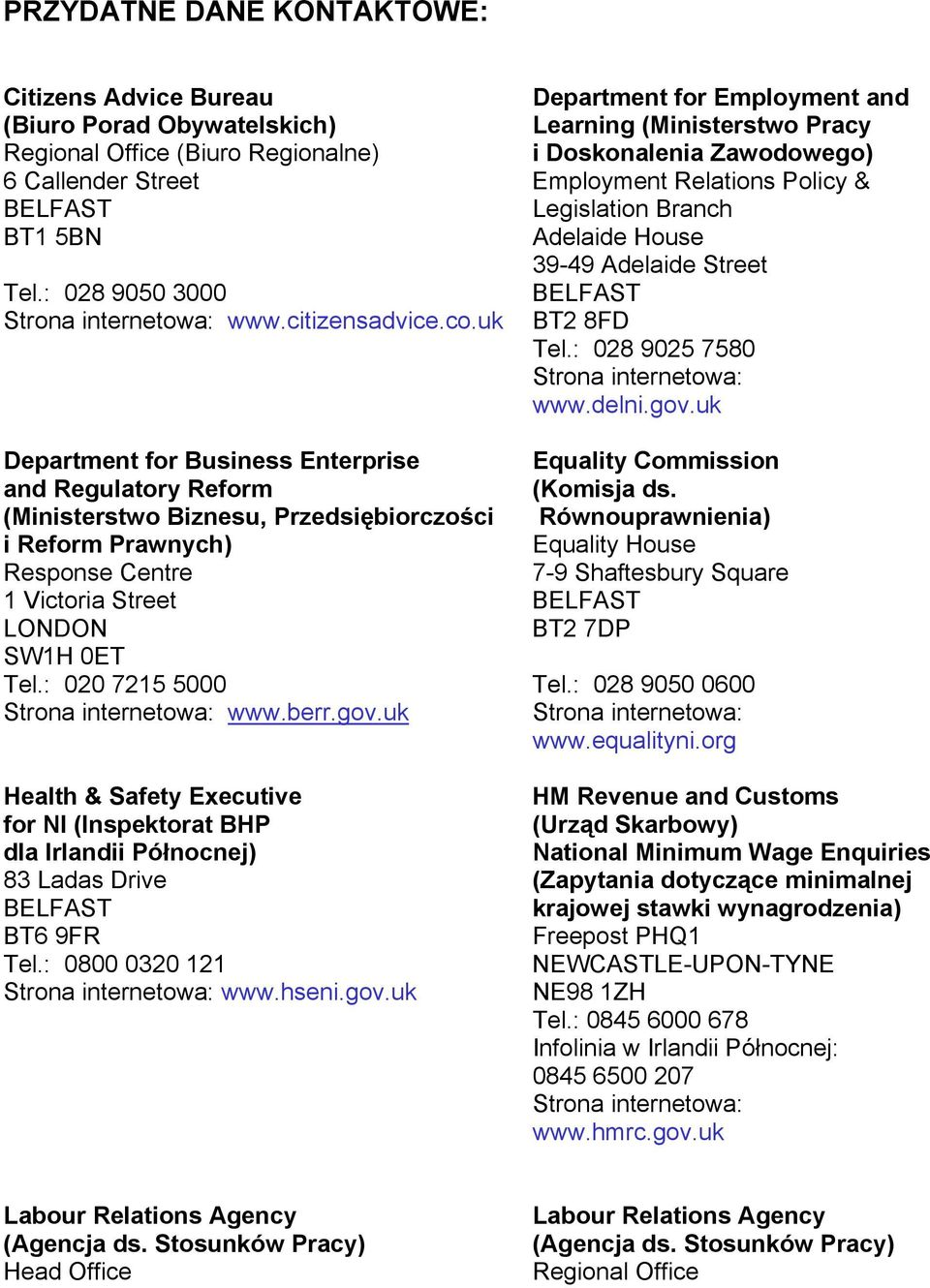 : 028 9025 7580 Strona internetowa: www.delni.gov.uk Department for Business Enterprise Equality Commission and Regulatory Reform (Komisja ds.