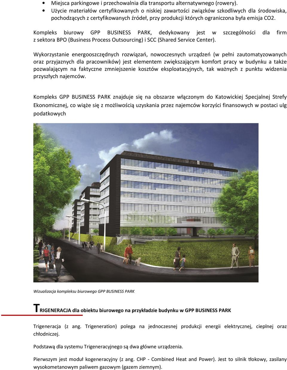 Kompleks biurowy GPP BUSINESS PARK, dedykowany jest w z sektora BPO (Business Process Outsourcing) i SCC (Shared Service Center).