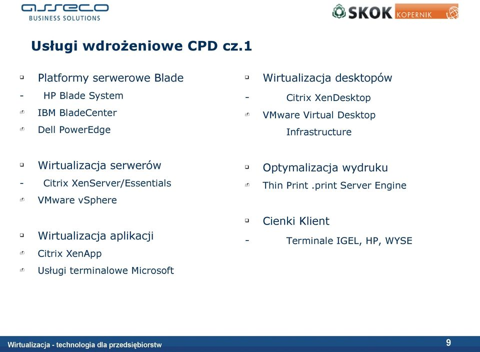Citrix XenServer/Essentials Wirtualizacja desktopów Citrix XenDesktop VMware Virtual Desktop
