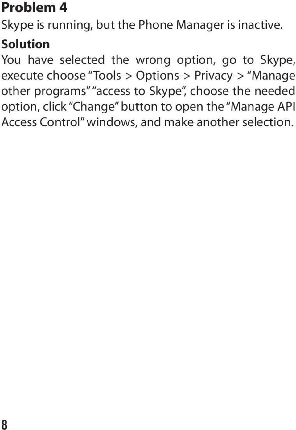 Options-> Privacy-> Manage other programs access to Skype, choose the needed