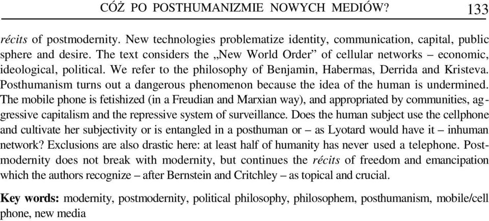 Posthumanism turns out a dangerous phenomenon because the idea of the human is undermined.