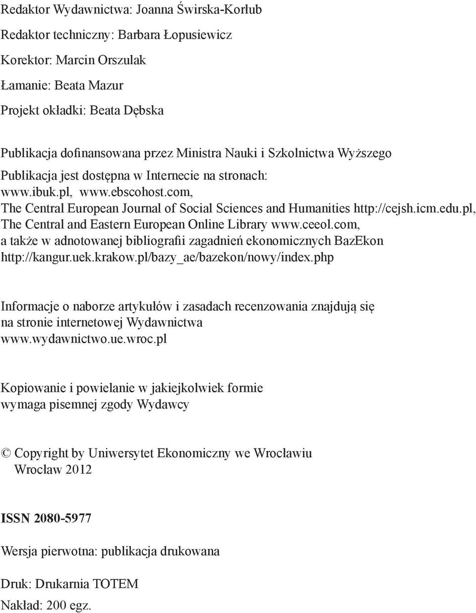 icm.edu.pl, The Central and Eastern European Online Library www.ceeol.com, a także w adnotowanej bibliografii zagadnień ekonomicznych BazEkon http://kangur.uek.krakow.pl/bazy_ae/bazekon/nowy/index.