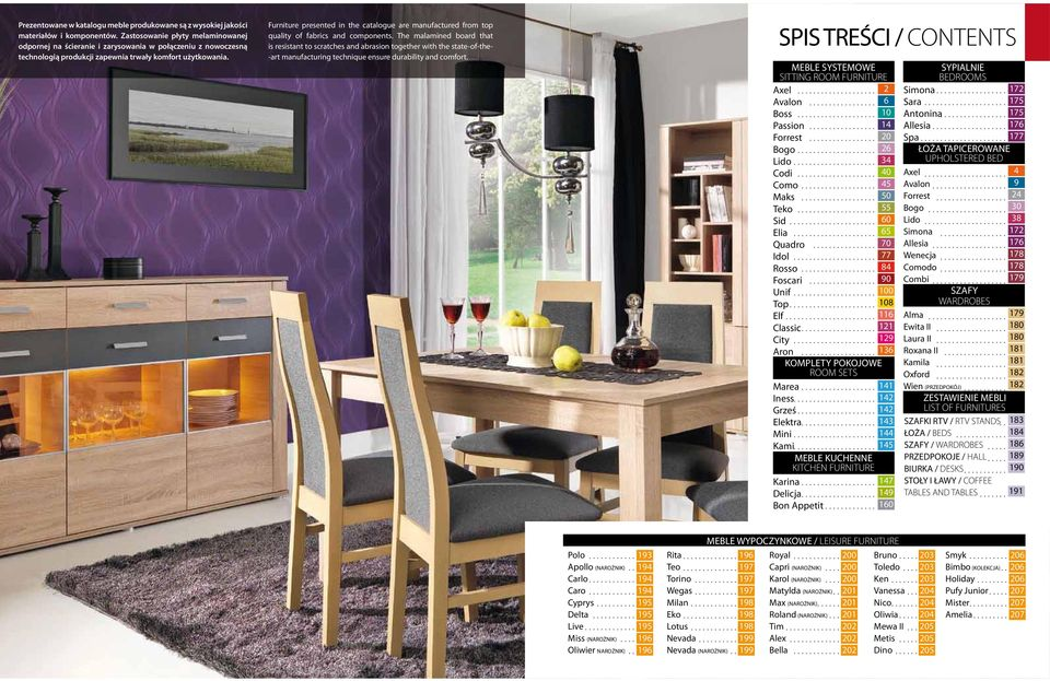 Furniture presented in the catalogue are manufactured from top quality of fabrics and components.
