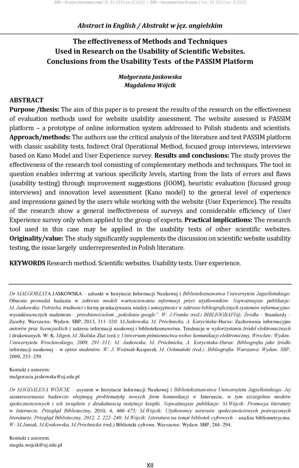 effectiveness of evaluation methods used for website usability assessment. The website assessed is PASSIM platform a prototype of online information system addressed to Polish students and scientists.