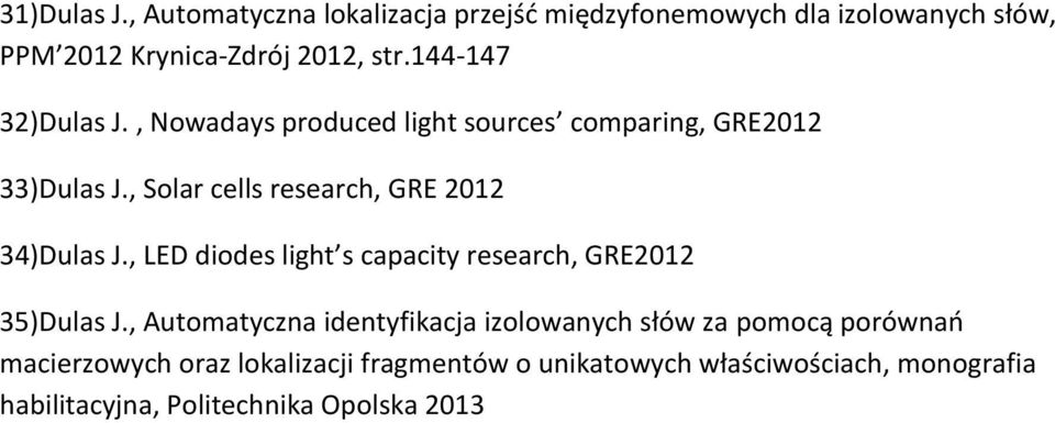 , Solar cells research, GRE 2012 34)Dulas J., LED diodes light s capacity research, GRE2012 35)Dulas J.