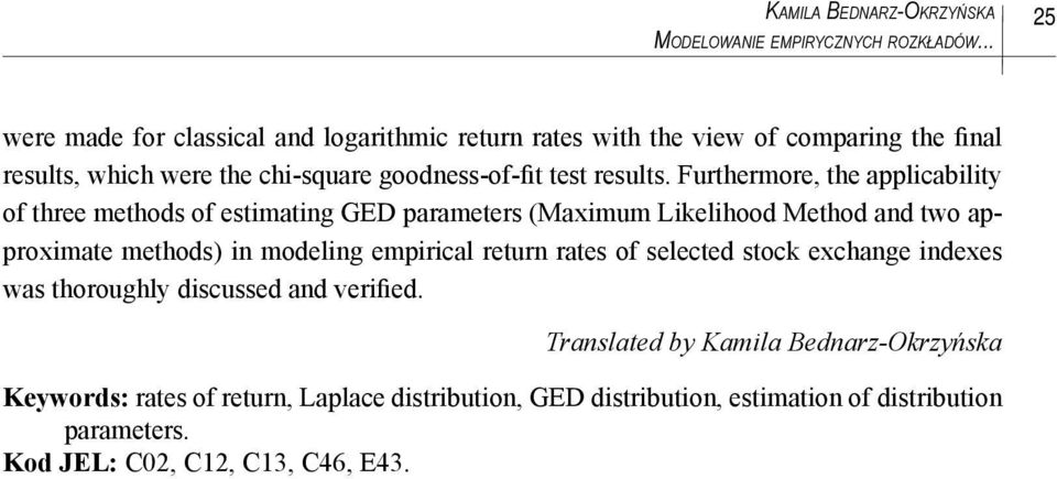 Furthermore, the applicability of three methods of estimating GED parameters (Maximum Likelihood Method and two approximate methods) in modeling empirical