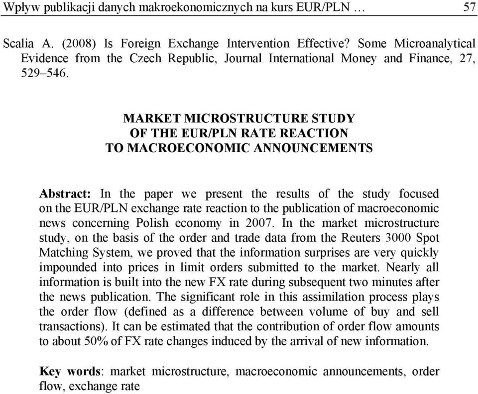 MARKET MICROSTRUCTURE STUDY OF THE EUR/PLN RATE REACTION TO MACROECONOMIC ANNOUNCEMENTS Absrac: In he paper we presen he resuls of he sudy focused on he EUR/PLN exchange rae reacion o he publicaion