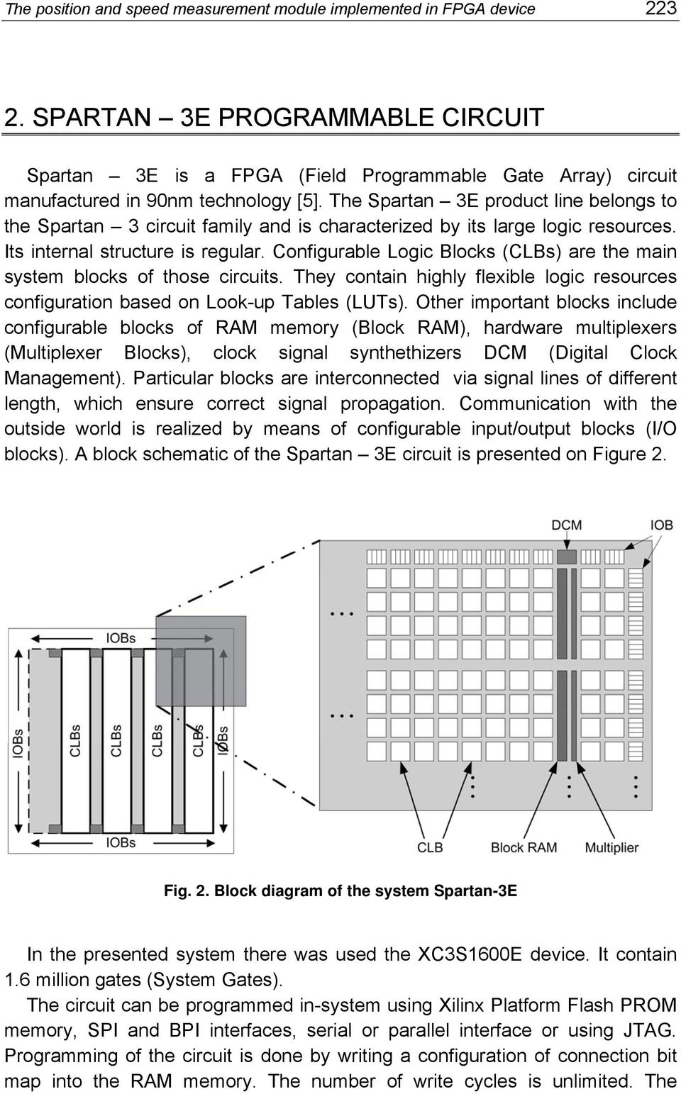 The Spartan 3E product line belongs to the Spartan 3 circuit family and is characterized by its large logic resources. Its internal structure is regular.