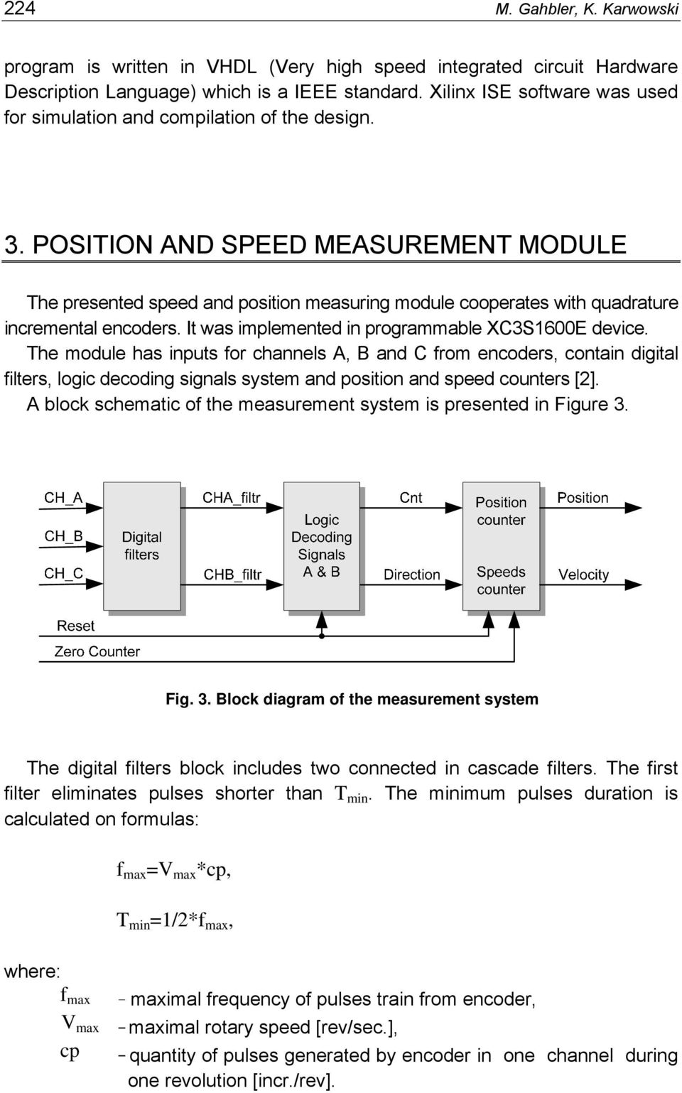 POSITION AND SPEED MEASUREMENT MODULE The presented speed and position measuring module cooperates with quadrature incremental encoders. It was implemented in programmable XC3S1600E device.