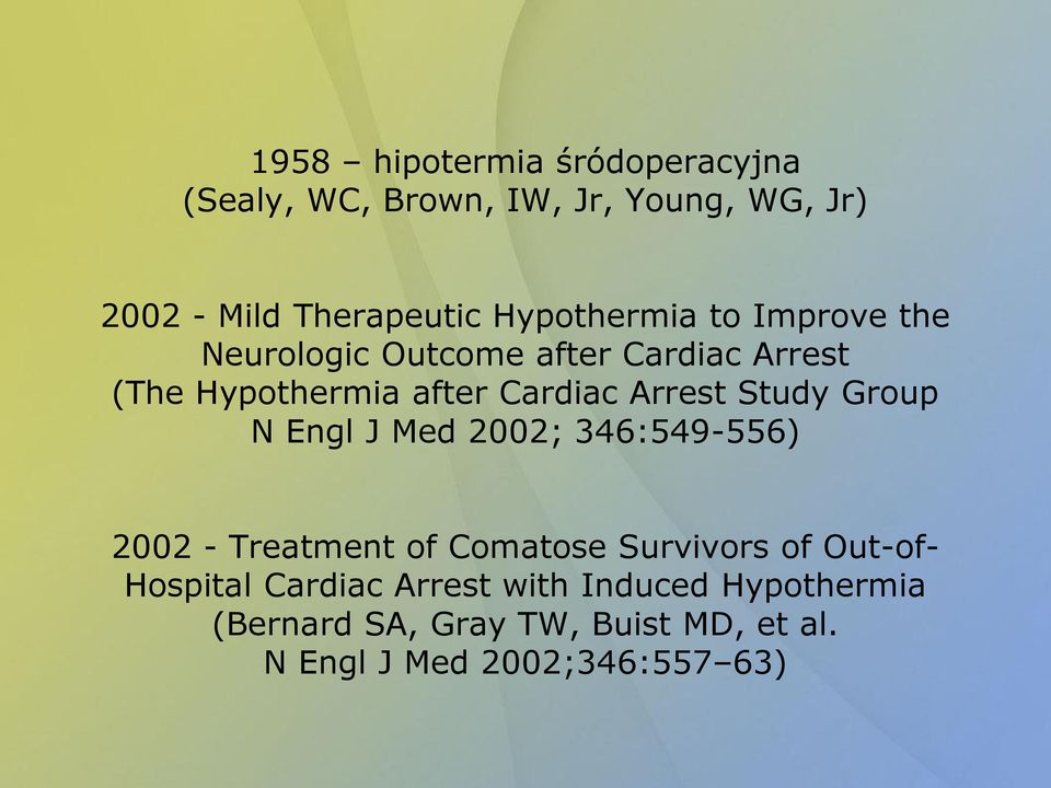 Arrest Study Group N Engl J Med 2002; 346:549-556) 2002 - Treatment of Comatose Survivors of Out-of-