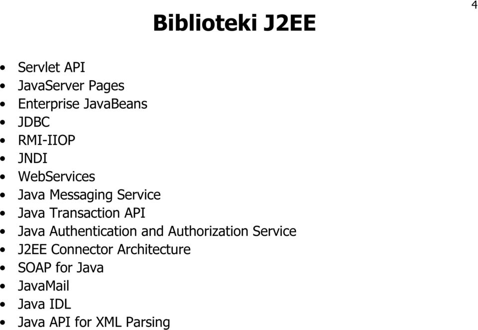 Transaction API Java Authentication and Authorization Service J2EE