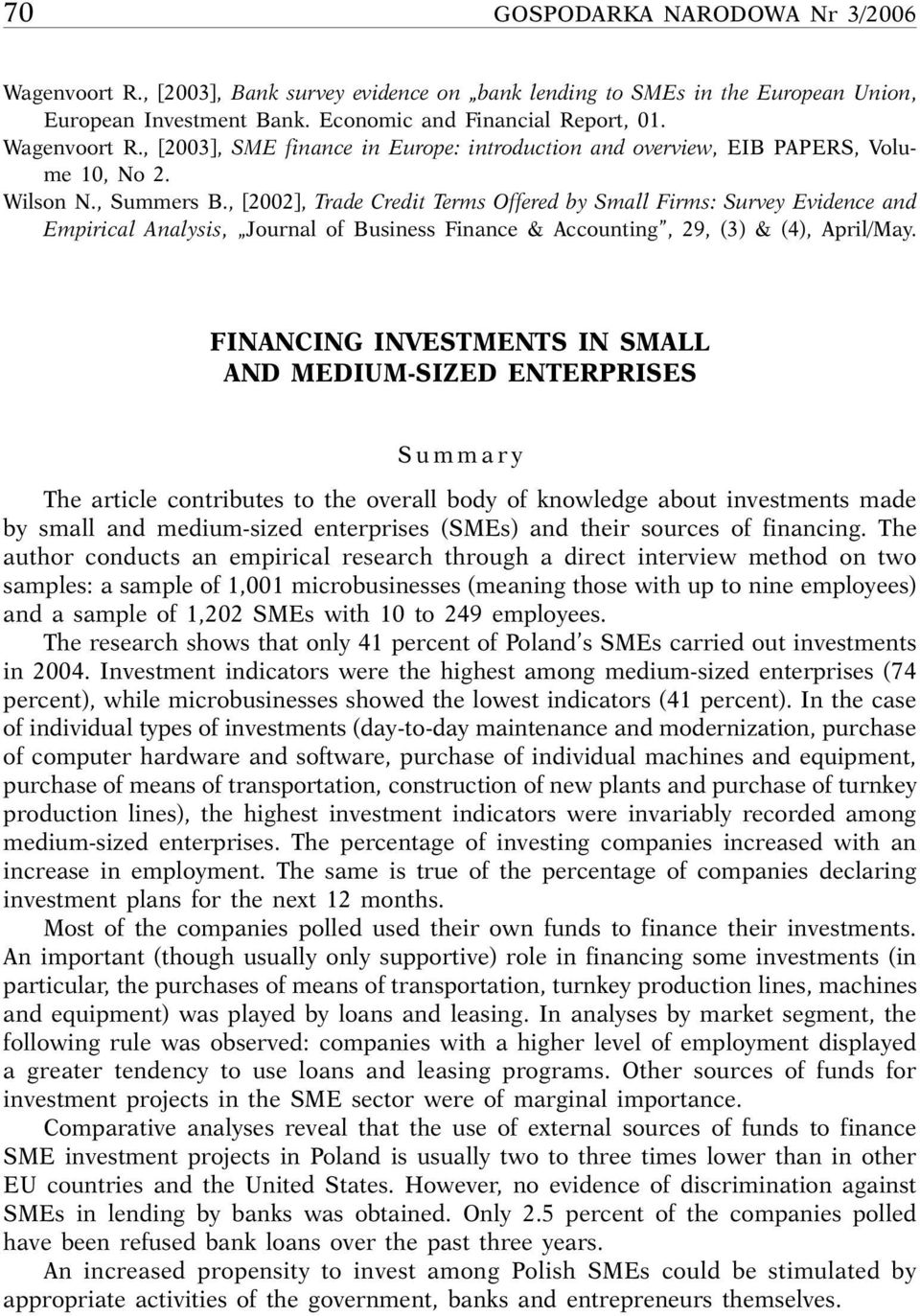 FINANCING INVESTMENTS IN SMALL AND MEDIUM-SIZED ENTERPRISES Summary The article contributes to the overall body of knowledge about investments made by small and medium-sized enterprises (SMEs) and