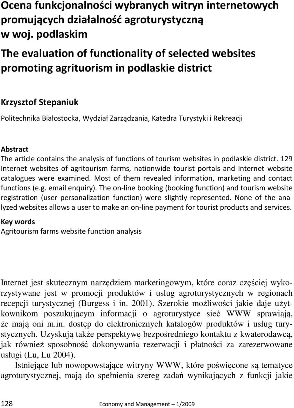 Rekreacji Abstract The article contains the analysis of functions of tourism websites in podlaskie district.