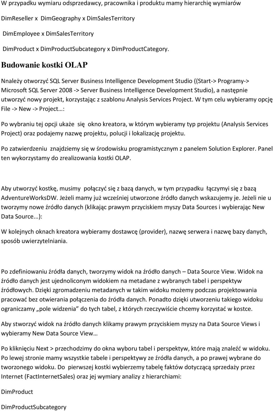 Budowanie kostki OLAP Nnależy otworzyć SQL Server Business Intelligence Development Studio ((Start-> Programy-> Microsoft SQL Server 2008 -> Server Business Intelligence Development Studio), a