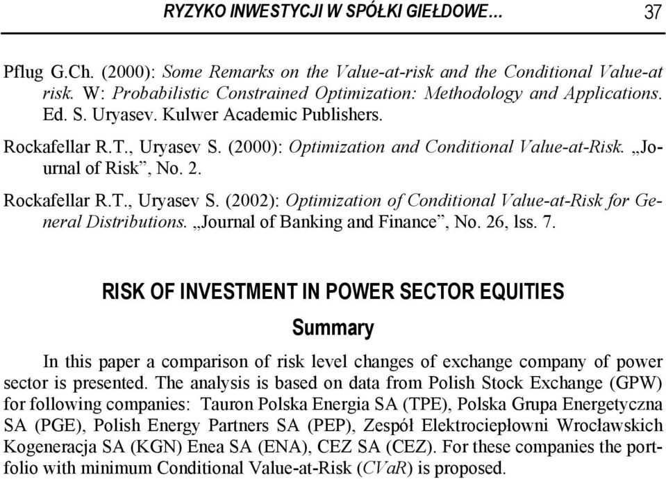 Journal of Banking and Finance, No. 26, lss. 7. RISK OF INVESTMENT IN POWER SECTOR EQUITIES Summary In this paper a comparison of risk level changes of exchange company of power sector is presented.