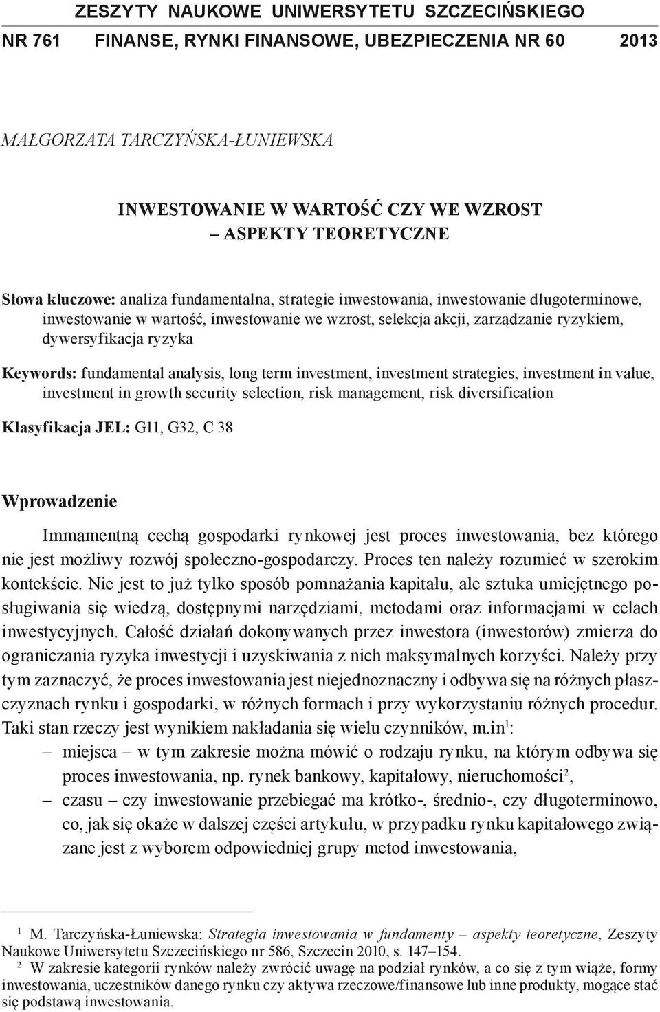 Keywords: fundamental analysis, long term investment, investment strategies, investment in value, investment in growth security selection, risk management, risk diversification Klasyfikacja JEL: G11,