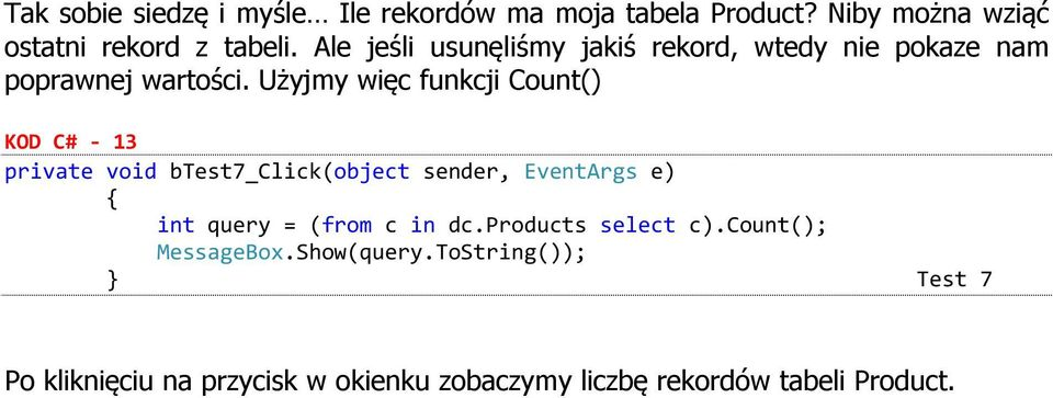Użyjmy więc funkcji Count() KOD C# - 13 private void btest7_click(object sender, EventArgs e) int query = (from