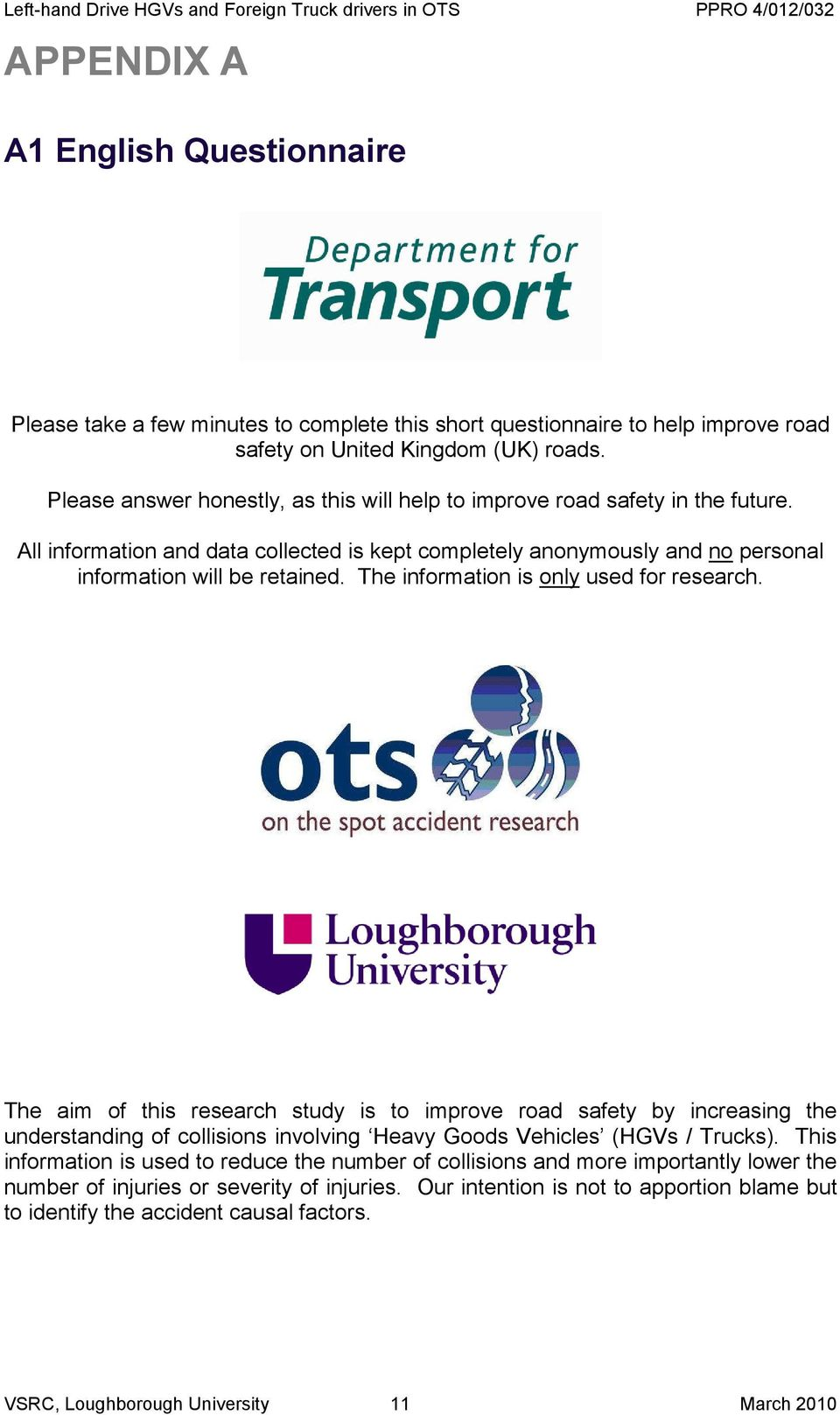 The information is only used for research. The aim of this research study is to improve road safety by increasing the understanding of collisions involving Heavy Goods Vehicles (HGVs / Trucks).