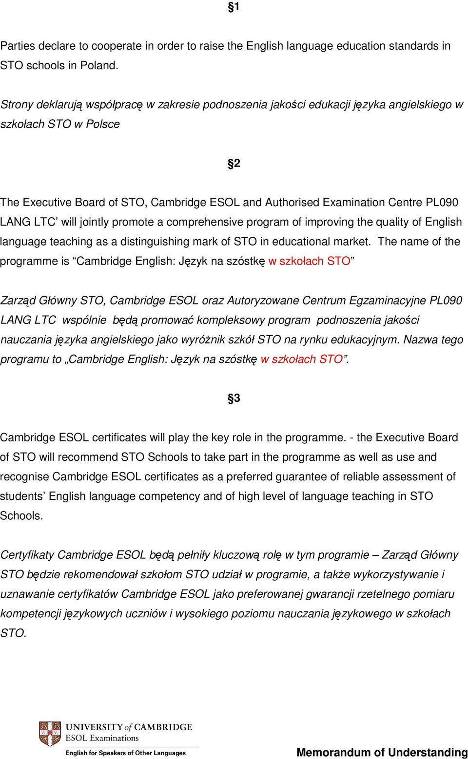 LANG LTC will jointly promote a comprehensive program of improving the quality of English language teaching as a distinguishing mark of STO in educational market.