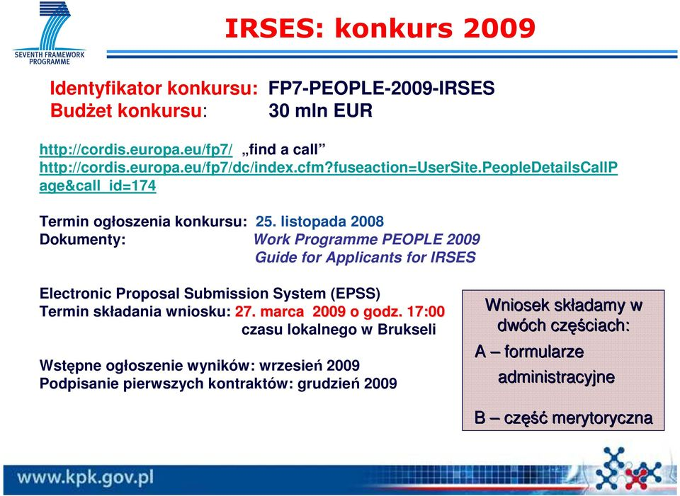listopada 2008 Dokumenty: Work Programme PEOPLE 2009 Guide for Applicants for IRSES Electronic Proposal Submission System (EPSS) Termin składania wniosku: 27.