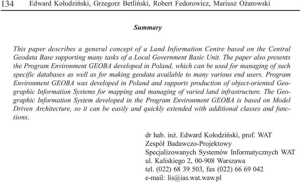 The paper also presents the Program Environment GEOBA developed in Poland, which can be used for managing of such specific databases as well as for making geodata available to many various end users.