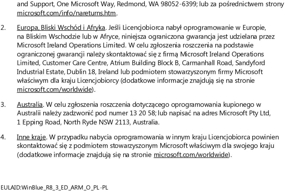 W celu zgłoszenia roszczenia na podstawie ograniczonej gwarancji należy skontaktować się z firmą Microsoft Ireland Operations Limited, Customer Care Centre, Atrium Building Block B, Carmanhall Road,