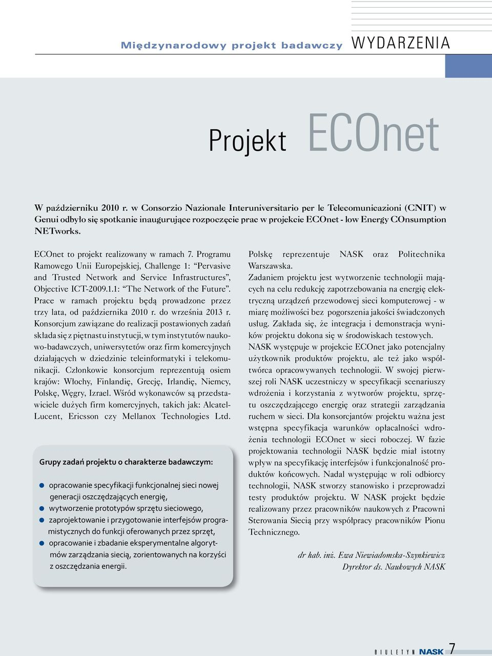 ECOnet to projekt realizowany w ramach 7. Programu Ramowego Unii Europejskiej, Challenge 1: Pervasive and Trusted Network and Service Infrastructures, Objective ICT-2009.1.1: The Network of the Future.