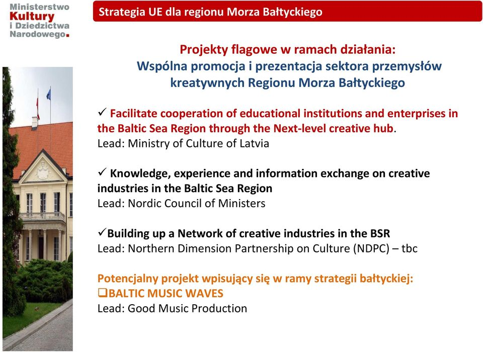 Lead: Ministry of Culture of Latvia Knowledge, experience and information exchange on creative industries in the Baltic Sea Region Lead: Nordic Council of Ministers
