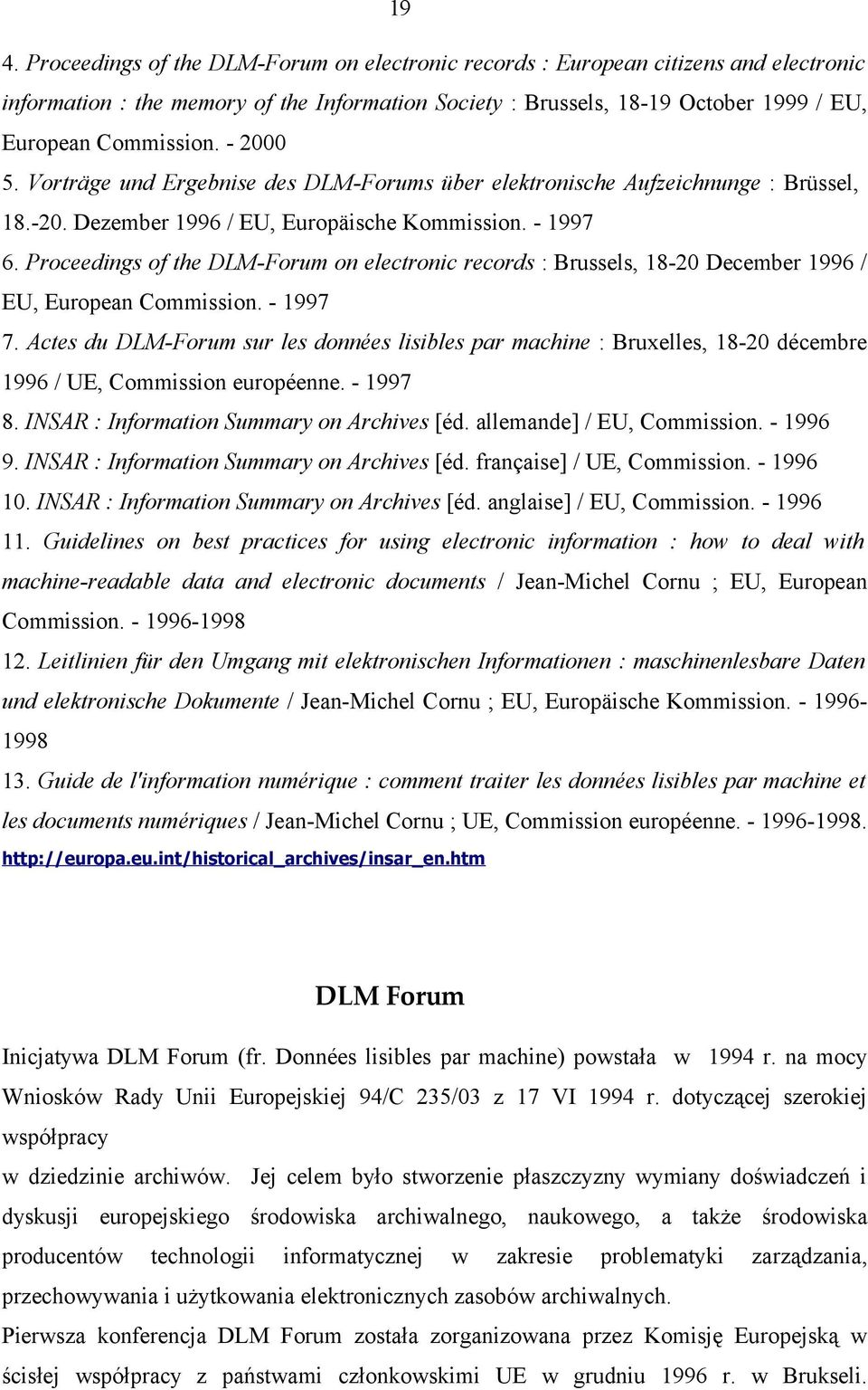 Proceedings of the DLM-Forum on electronic records : Brussels, 18-20 December 1996 / EU, European Commission. - 1997 7.