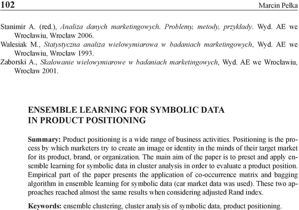AE we Wrocławiu, Wrocław 2001. ENSEMBLE LEARNING FOR SYMBOLIC DATA IN PRODUCT POSITIONING Summary: Product positioning is a wide range of business activities.