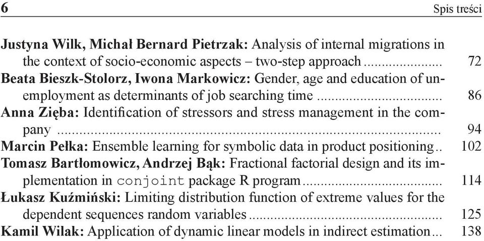 .. 86 Anna Zięba: Identification of stressors and stress management in the company... 94 Marcin Pełka: Ensemble learning for symbolic data in product positioning.