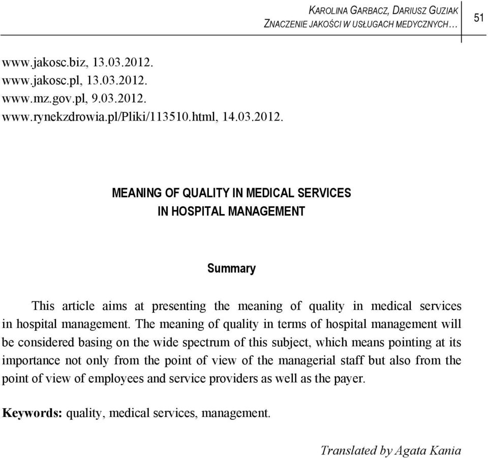 MEANING OF QUALITY IN MEDICAL SERVICES IN HOSPITAL MANAGEMENT Summary This article aims at presenting the meaning of quality in medical services in hospital management.